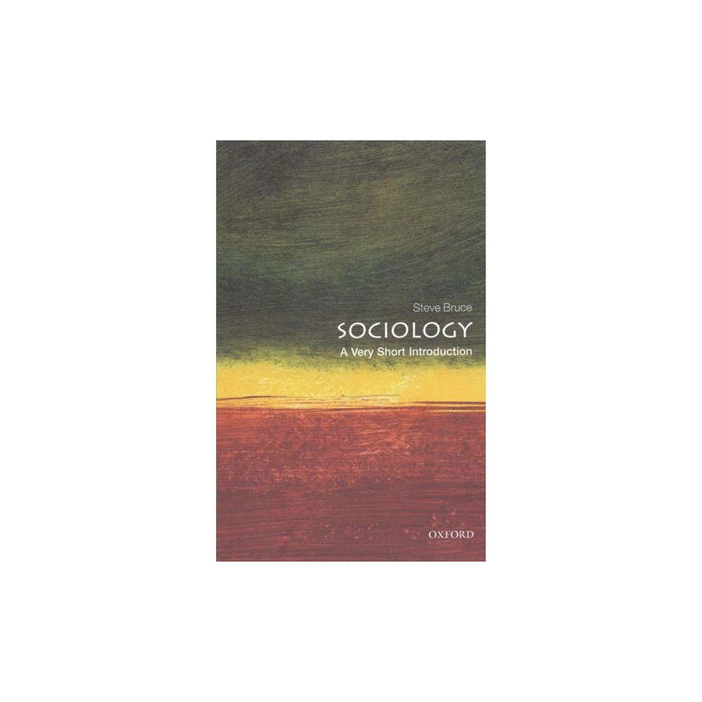 Sociology : A Very Short Introduction - 2 (Very Short Introductions) by Steve Bruce (Paperback)