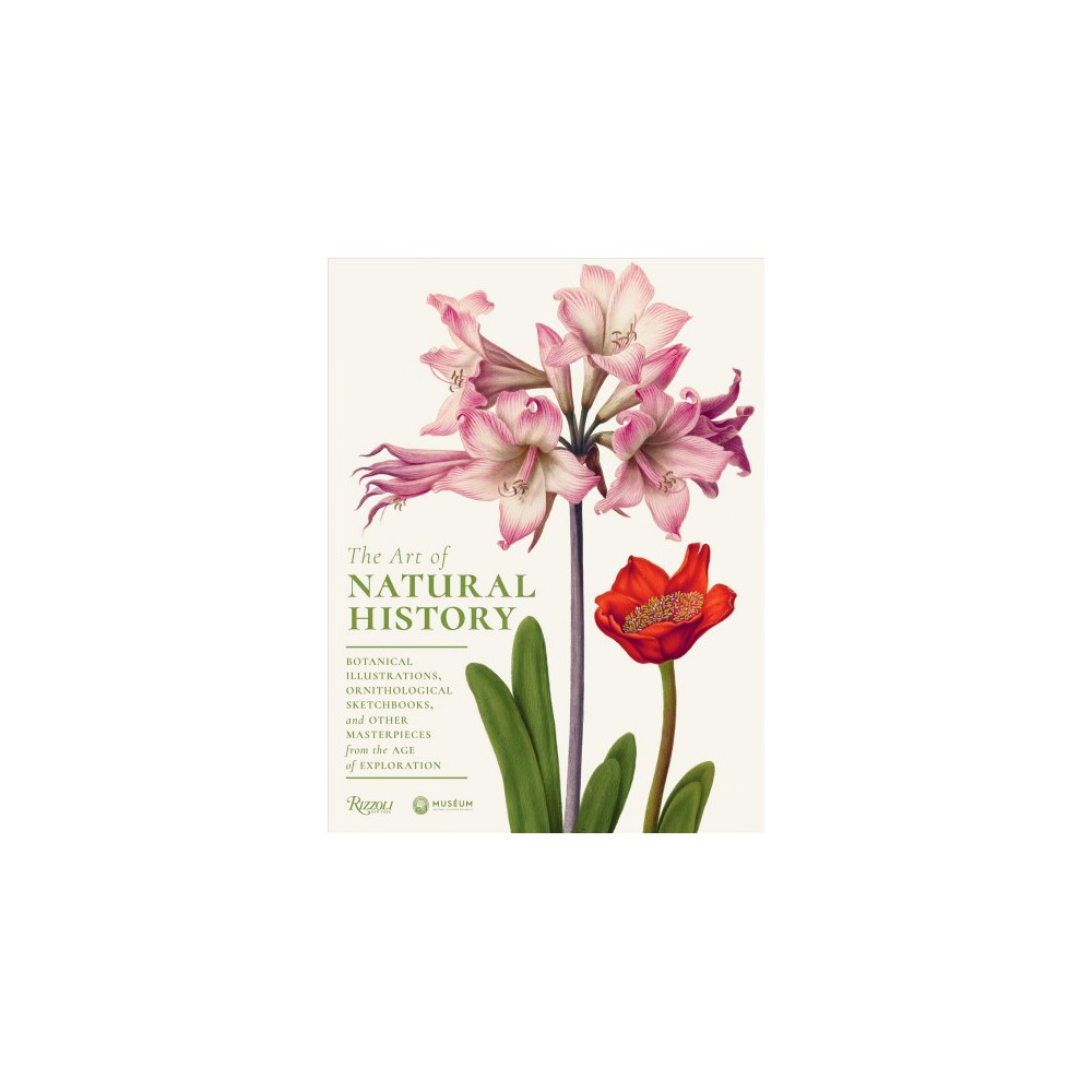 Art of Natural History : Botanical Illustrations, Ornithological Drawings, and Other Masterpieces from
