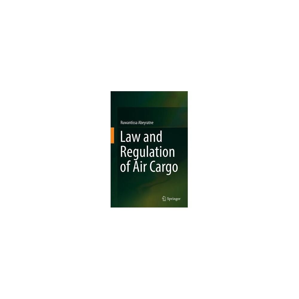 Law and Regulation of Air Cargo - by Ruwantissa Abeyratne (Hardcover)