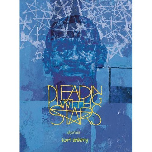 Pleading with Stars - by  Kurt Ankeny (Paperback) - image 1 of 1