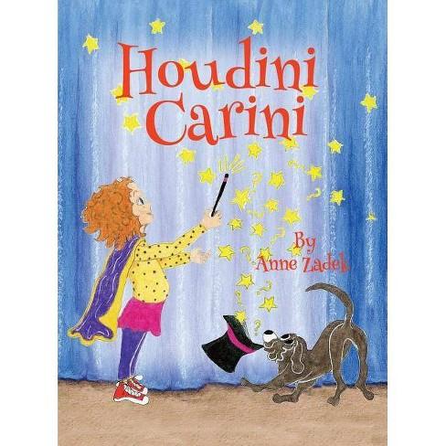 Houdini Carini - by Anne Zadek (Hardcover)