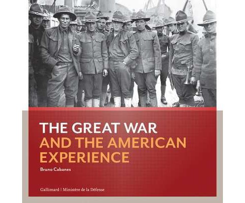 Great War and the American Experience : The Combat Experience (Paperback) (Bruno Cabanes) - image 1 of 1