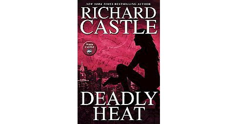 Deadly Heat ( Nikki Heat) (Hardcover) by Richard Castle - image 1 of 1