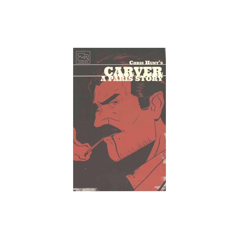 Carver : A Paris Story - by Chris Hunt (Paperback)