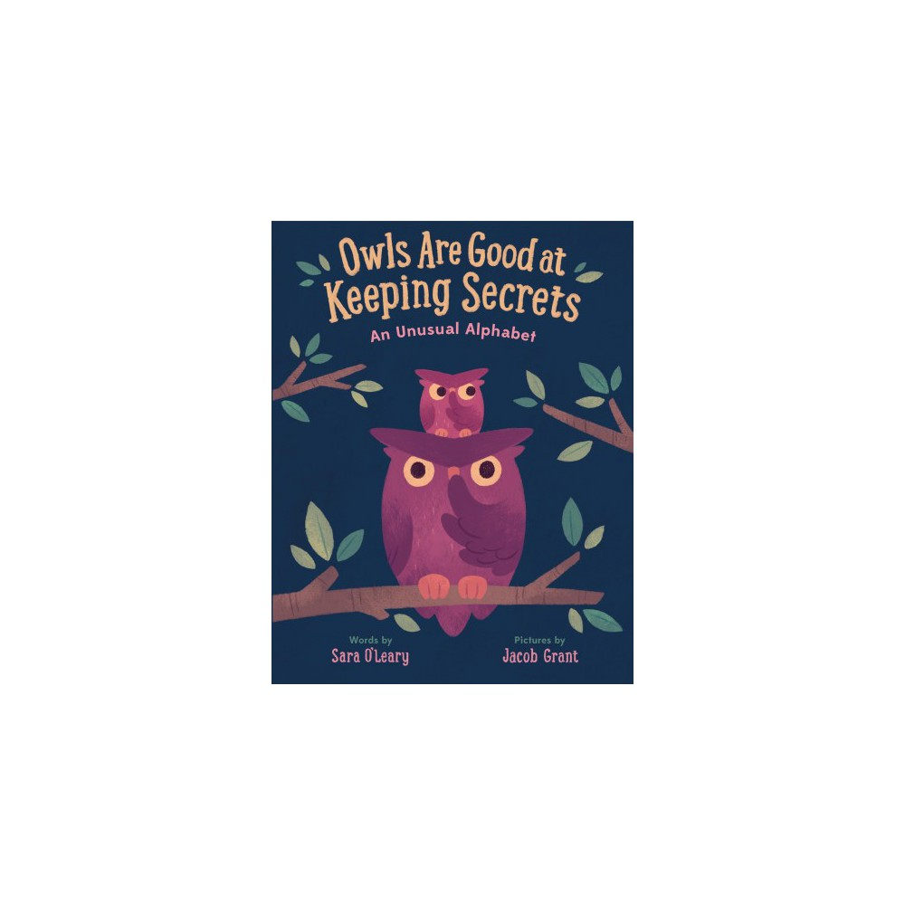 Owls Are Good at Keeping Secrets : An Unusual Alphabet - by Sara O'Leary (Hardcover)