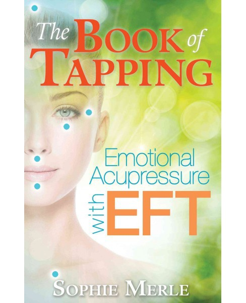Book of Tapping : Emotional Acupressure with EFT (Paperback) (Sophie Merle) - image 1 of 1