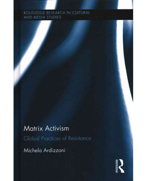 Matrix Activism : Global Practices of Resistance (Hardcover) (Michela Ardizzoni) - image 1 of 1