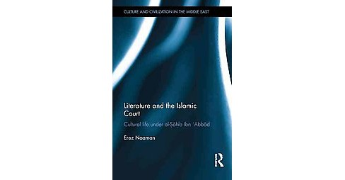 Literature and the Islamic Court : Cultural Life Under Al-sahib Ibn Abbad (Hardcover) (Erez Naaman) - image 1 of 1
