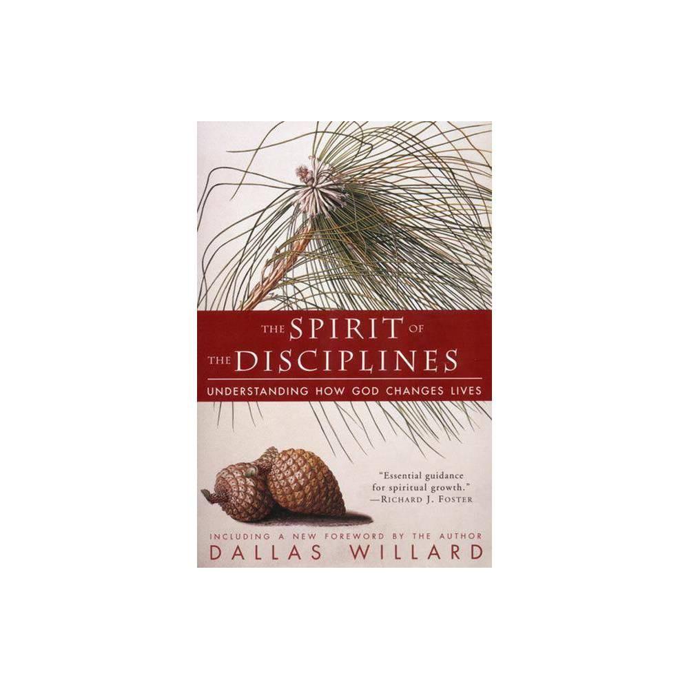 The Spirit Of The Disciplines Reissue By Dallas Willard Paperback