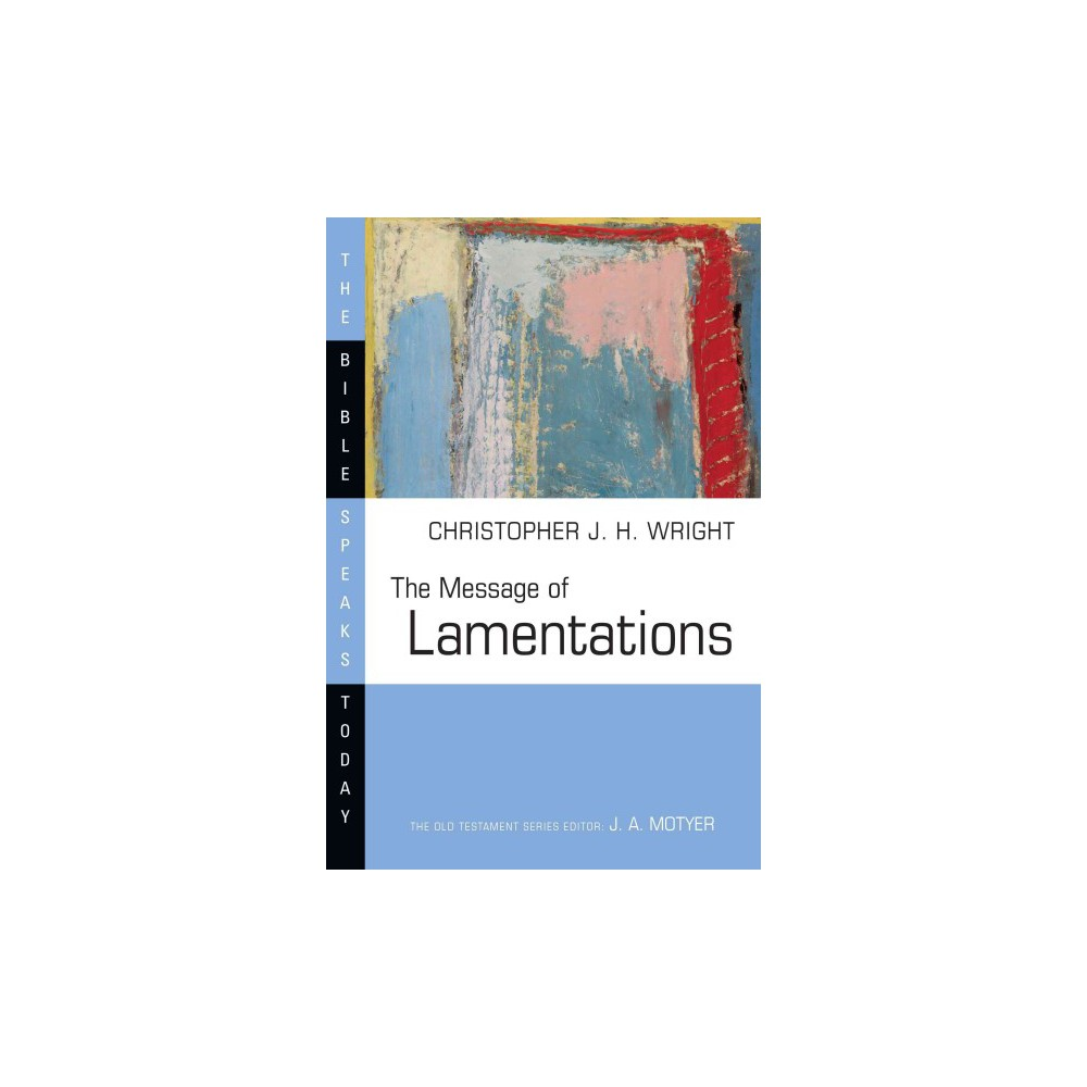 The Message of Lamentations ( The Bible Speaks Today) (Paperback)