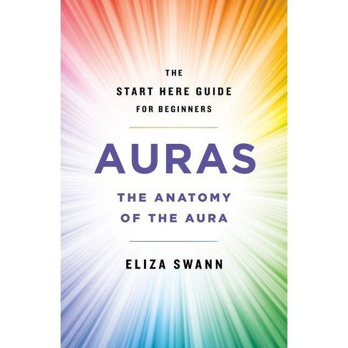 Auras - (A Start Here Guide for Beginners) by Eliza Swann (Paperback) - image 1 of 1