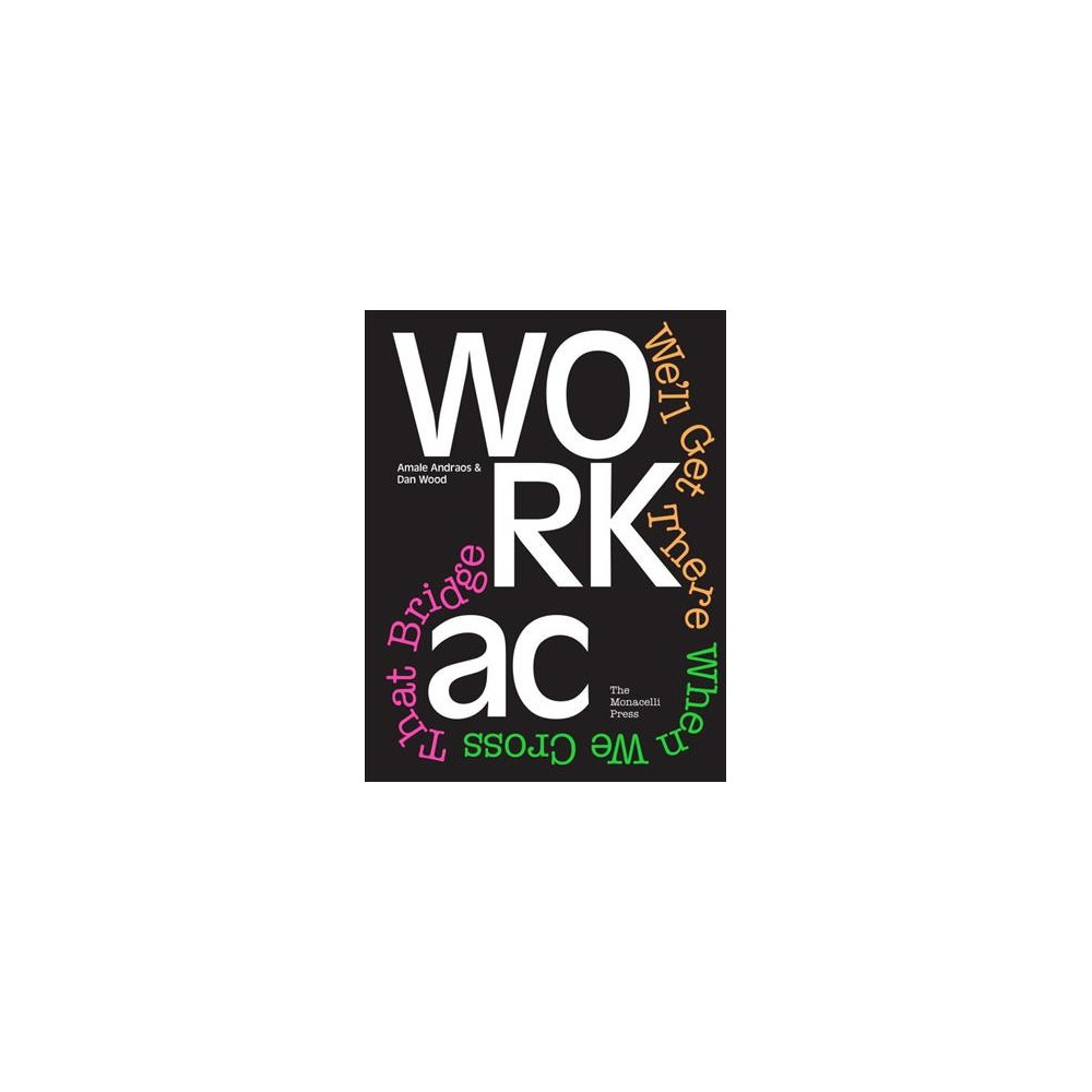 Workac : We'll Get There When We Cross That Bridge - by Amale Andraos & Dan Wood (Hardcover)