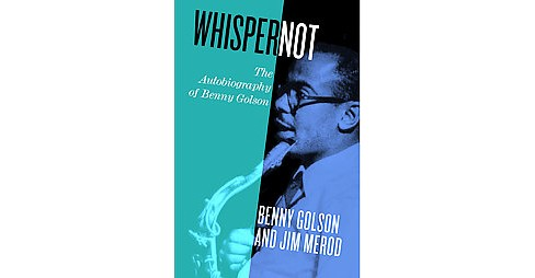 Whisper Not : The Autobiography of Benny Golson (Hardcover) - image 1 of 1