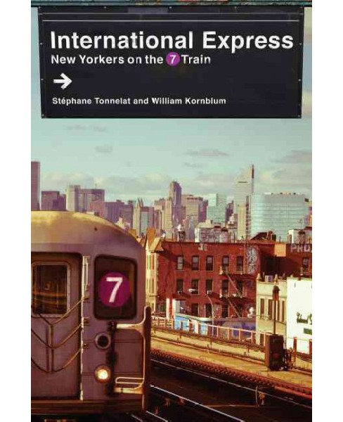 International Express : New Yorkers on the 7 Train (Hardcover) (Stu00e9phane Tonnelat & William - image 1 of 1