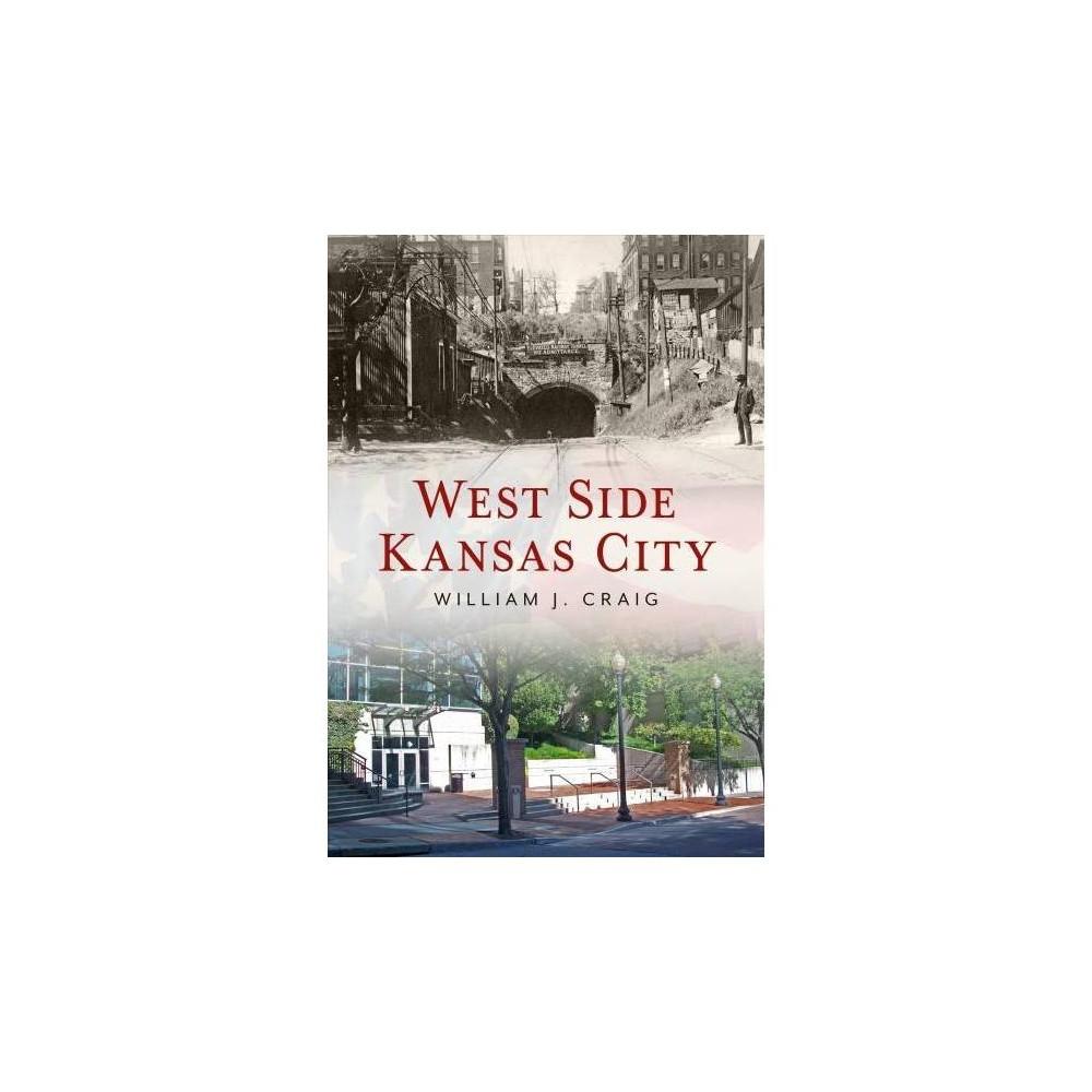West Side Kansas City, Missouri - (America Through Time) by William J. Craig (Paperback)