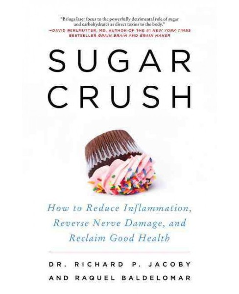 Sugar Crush : How to Reduce Inflammation, Reverse Nerve Damage, and Reclaim Good Health (Reprint) - image 1 of 1