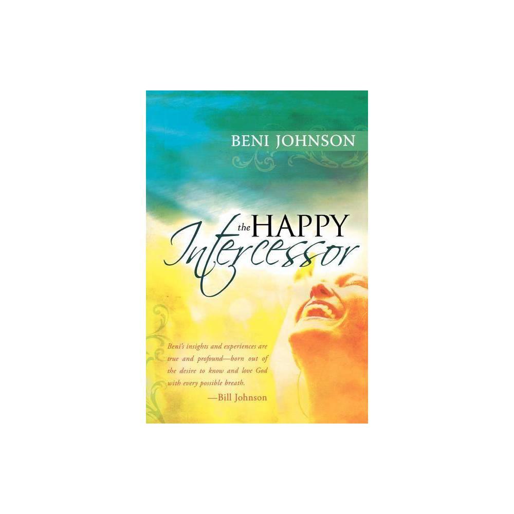 The Happy Intercessor By Beni Johnson Paperback
