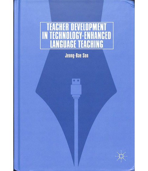 Teacher Development in Technology-enhanced Language Teaching -  by Jeong-Bae Son (Hardcover) - image 1 of 1