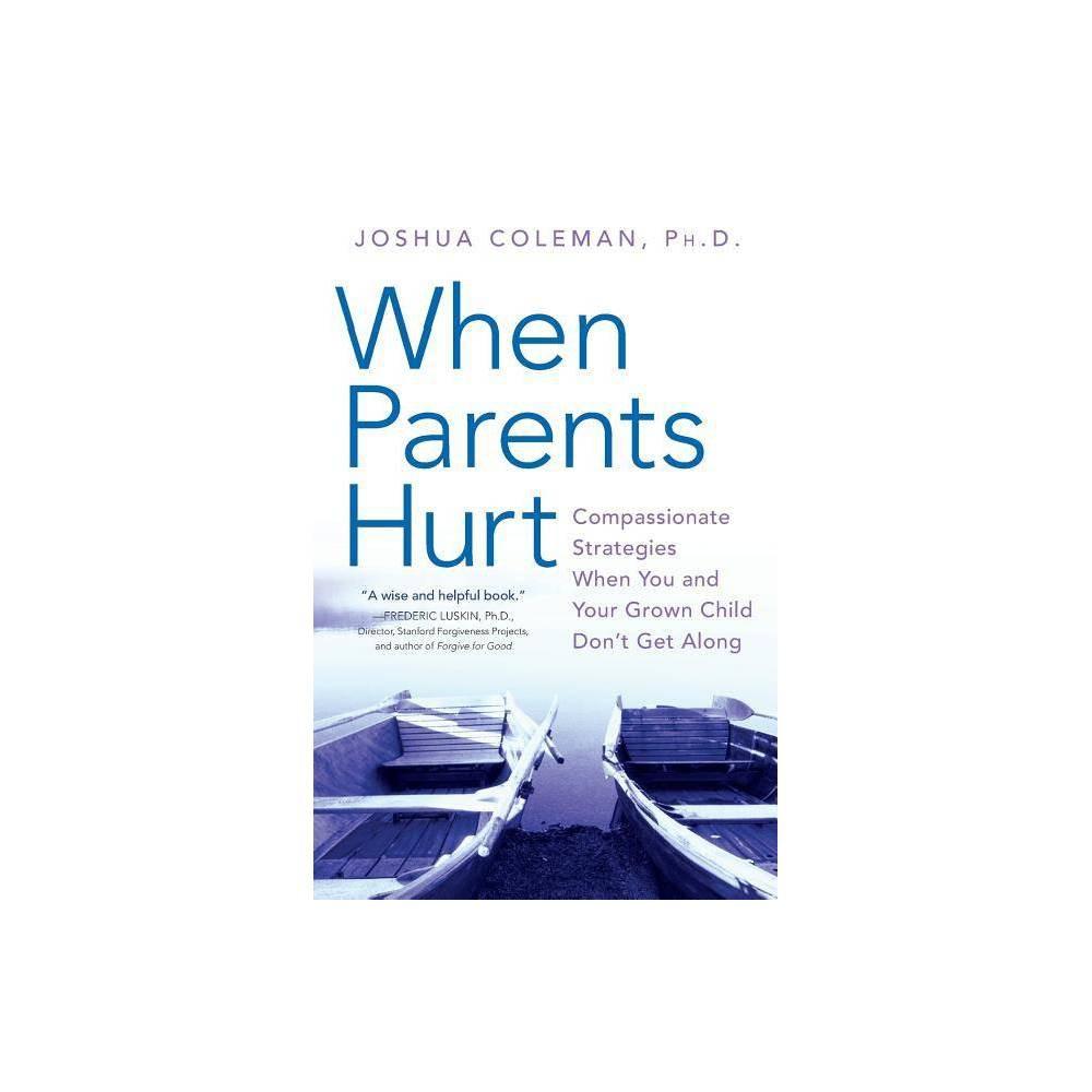 When Parents Hurt By Joshua Coleman Paperback