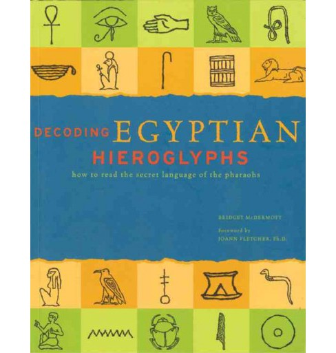 Decoding Egyptian Hieroglyphs (Reprint) (Hardcover) (Bridget McDermott) - image 1 of 1