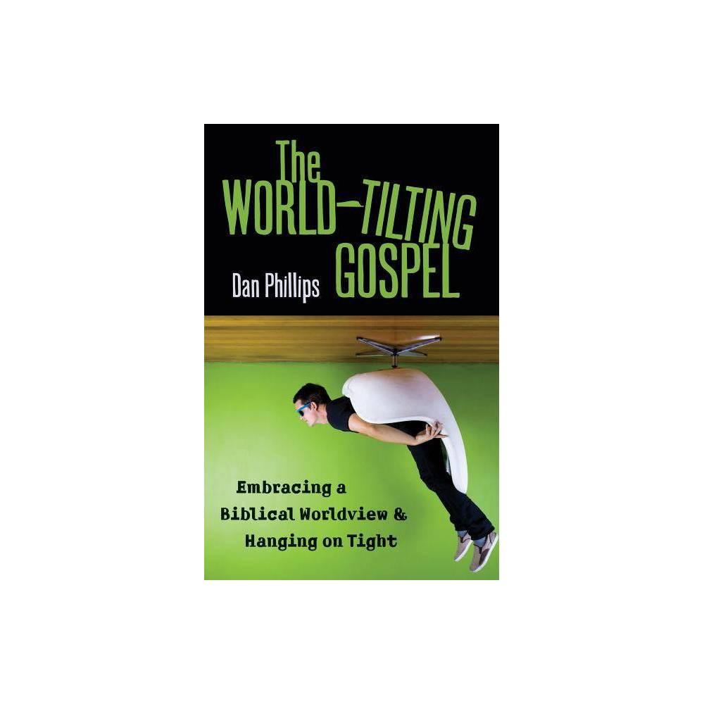 The World Tilting Gospel By Dan Phillips Paperback