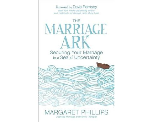 Marriage Ark : Securing Your Marriage in a Sea of Uncertainty (Paperback) (Margaret Phillips) - image 1 of 1