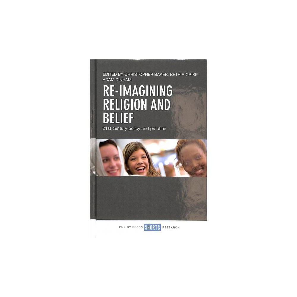Re-Imagining Religion and Belief : 21st Century Policy and Practice - (Hardcover)