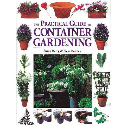 The Practical Guide to Container Gardening - by  Susan Berry & Steven Bradley (Paperback) - image 1 of 1