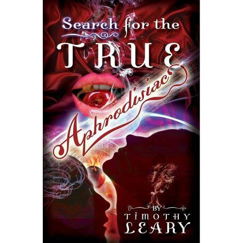 Search for the True Aphrodisiac - by  Timothy Leary (Paperback) - image 1 of 1