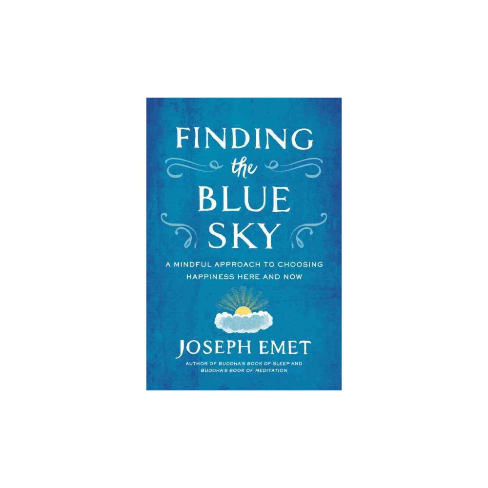Finding the Blue Sky : A Mindful Approach to Choosing Happiness Here and Now (Paperback) (Joseph Emet)