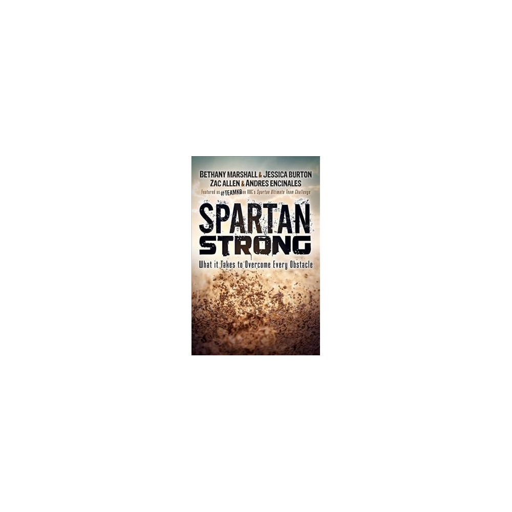Spartan Strong : What It Takes to Overcome Every Obstacle - (Paperback)