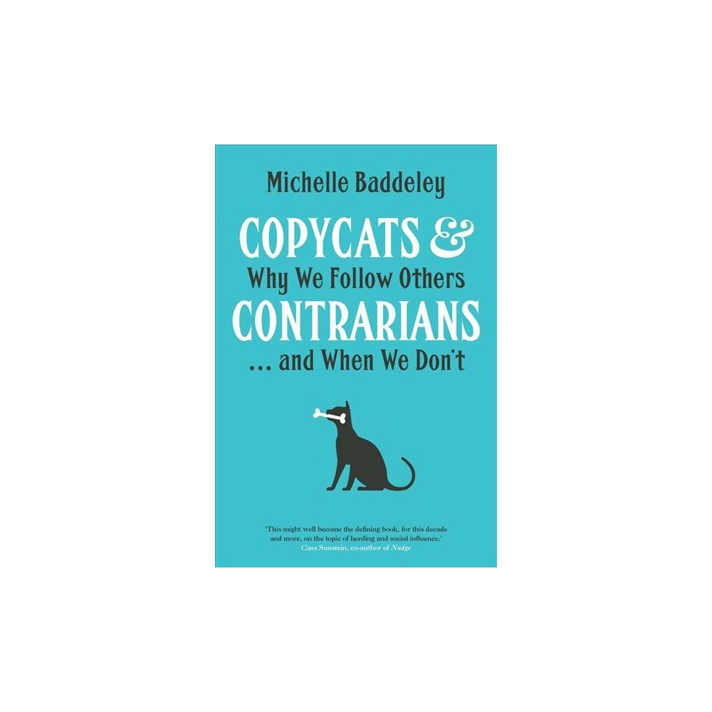 Copycats & Contrarians : Why We Follow Others--and When We Don't - 1 by Michelle Baddeley (Hardcover)