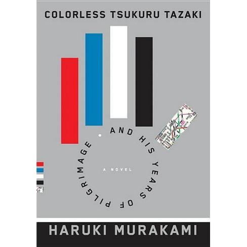 Colorless Tsukuru Tazaki and His Years of Pilgrimage - by  Haruki Murakami (Hardcover) - image 1 of 1