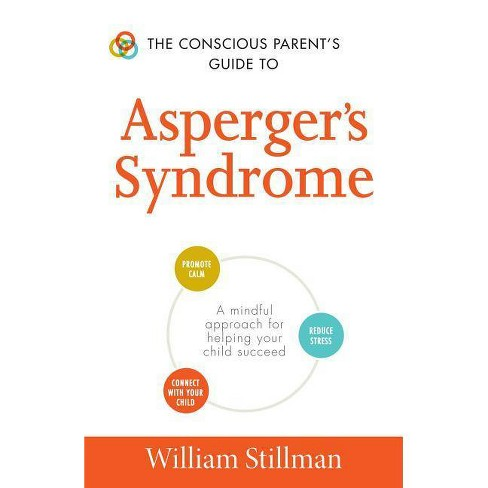 Helping Children Succeedwithout Stress >> The Conscious Parent S Guide To Asperger S Syndrome Conscious
