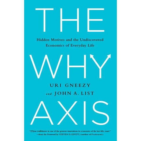 The Why Axis - by  Uri Gneezy & John List (Hardcover) - image 1 of 1