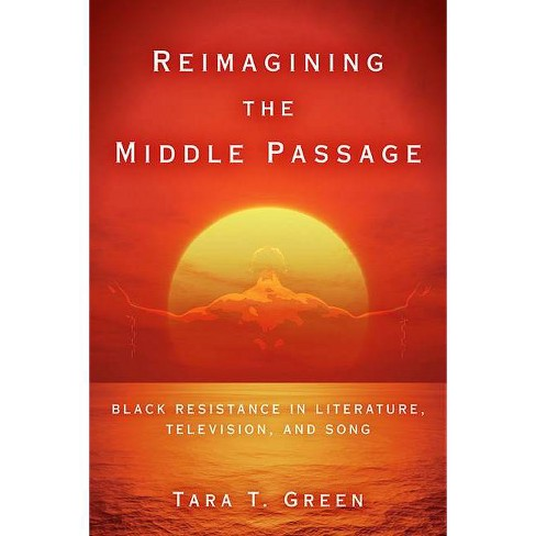 Reimagining the Middle Passage - (Black Performance and Cultural Criticism) by  Tara T Green (Hardcover) - image 1 of 1