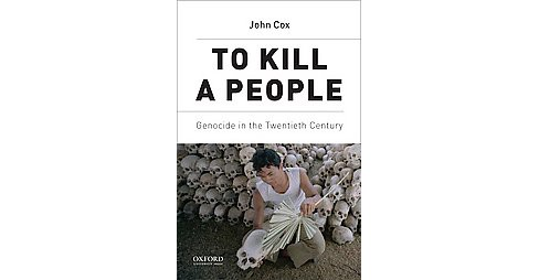 To Kill a People : Genocide in the Twentieth Century (Paperback) (John Cox) - image 1 of 1