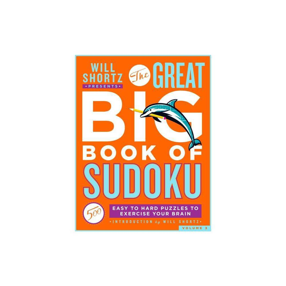 Will Shortz Presents The Great Big Book Of Sudoku Volume 3 Paperback