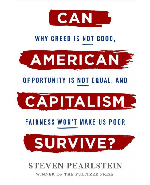 Can American Capitalism Survive? : Why Greed Is Not Good, Opportunity Is Not Equal, and Fairness Won't  - image 1 of 1