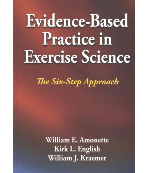 Evidence-Based Practice in Exercise Science : The Six-step Approach (Hardcover) (Ph.D. William E. - image 1 of 1
