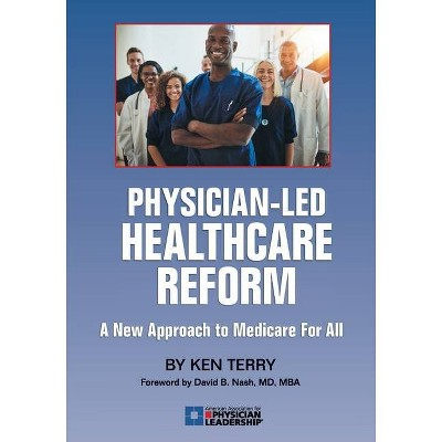 Physician-Led Healthcare Reform - by  Ken Terry (Paperback)