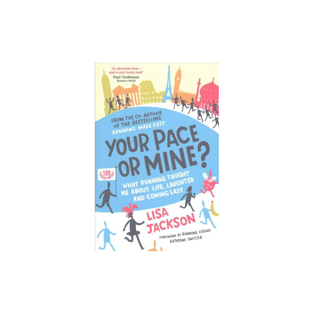 Your Pace or Mine? : What Running Taught Me About Life, Laughter and Coming Last (Paperback) (Lisa
