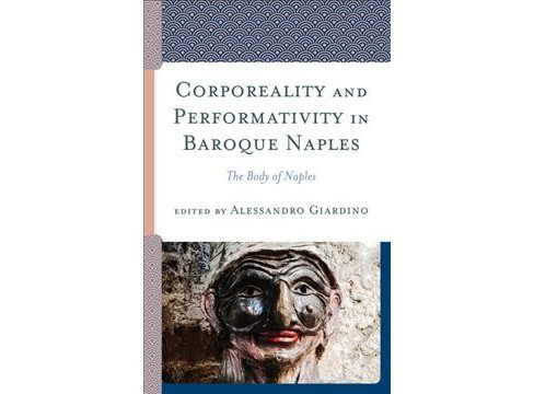 Corporeality and Performativity in Baroque Naples : The Body of Naples -  (Hardcover) - image 1 of 1