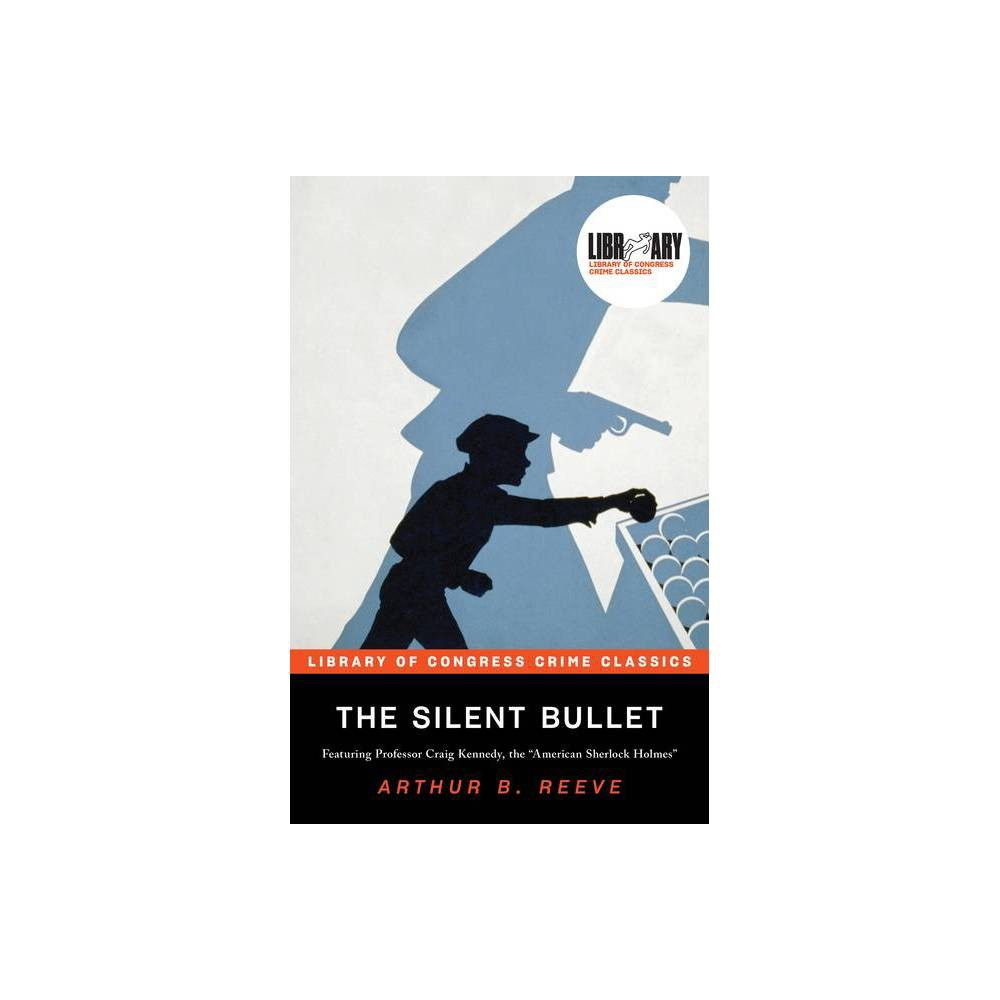 The Silent Bullet Library Of Congress Crime Classics By Arthur Reeve Paperback