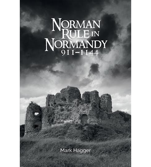 Norman Rule in Normandy, 911-1144 -  by Mark Hagger (Hardcover) - image 1 of 1