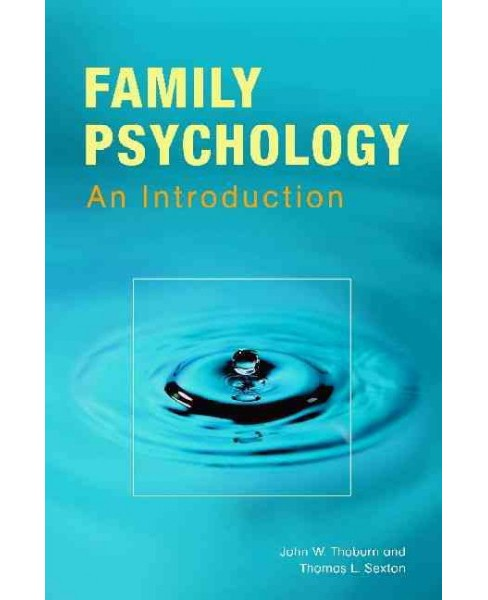 Family Psychology : Theory, Research, and Practice (Paperback) (John W. Thoburn & Thomas L. Sexton) - image 1 of 1