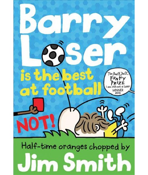 Barry Loser Is the Best at Football - Not! -  (Barry Loser) by Jim Smith (Paperback) - image 1 of 1