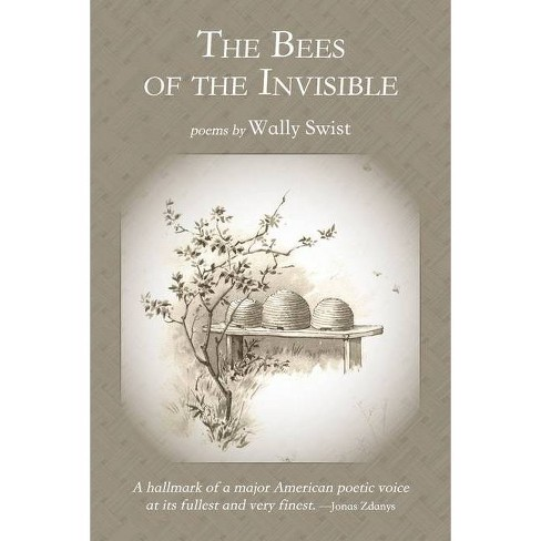 The Bees of the Invisible - by  Wally Swist (Paperback) - image 1 of 1
