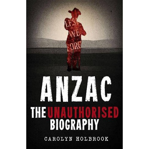 Anzac, the Unauthorised Biography - by  Carolyn Holbrook (Paperback) - image 1 of 1
