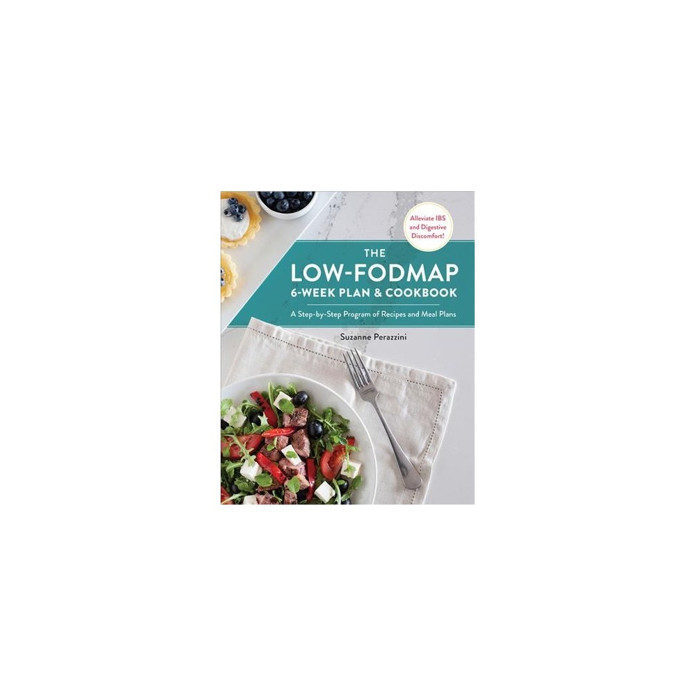 Low-Fodmap 6-Week Plan & Cookbook : A Step-by-Step Program of Recipes and Meal Plans: Alleviate Ibs and